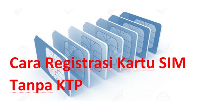 Cara Registrasi Kartu Sim Tanpa Ktp Tumoutounews