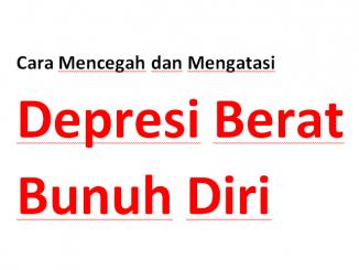 Cara Mencegah dan Mengatasi Depresi Berat Bunuh Diri