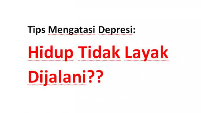 Tips mengatasi depresi, hidup tidak layak dijalani