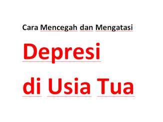 Cara mengatasi dan mencegah depresi di usia tua