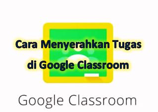 Cara menyerahkan tugas di Google Classroom