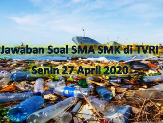 Jawaban soal SMA SMK dan sederajat mengenai Ancaman Sampah Plastik dan Pengelolaannya yang tayang di TVRI pada Senin 27 April 2020