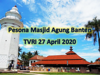 Pesona Masjid Agung Banten yang tayang di TVRI pada Senin 27 April 2020
